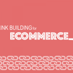 Top E-commerce Link Building Strategies
